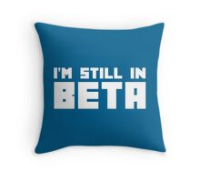 Still In Beta Funny Quote Throw Pillow