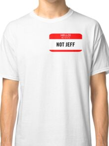 Hello! My Name is Not Jeff Classic T-Shirt