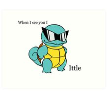 When I see you I Squirt a little (Squirtle ittle) Art Print