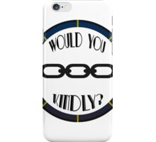 Would You Kindly? iPhone Case/Skin