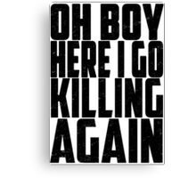 Rick and Morty - Oh Boy Here I Go Killing Again Canvas Print