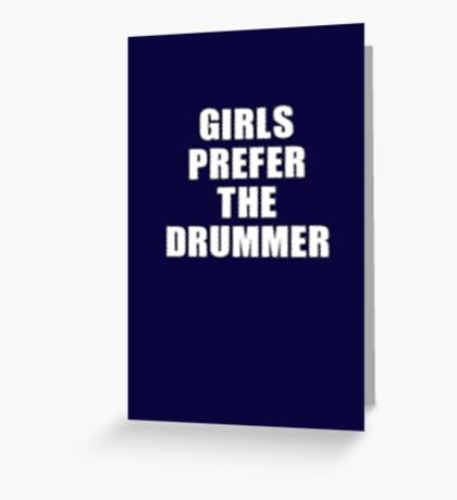 Girls Prefer The Drummer - Rock Music Shirt Greeting Card
