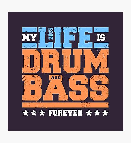 My Life is Drum and Bass 2 Photographic Print