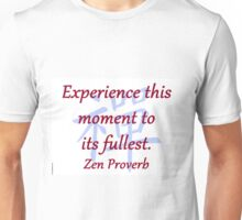 Experience This Moment - Zen Proverb Unisex T-Shirt