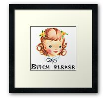 Bitch Please Framed Print