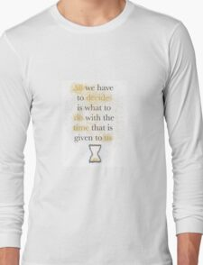 "Lord of the Rings Quote - Gandalf: ""all we have to decide"" Long Sleeve T-Shirt"