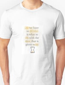 """Lord of the Rings Quote - Gandalf: """"all we have to decide"""" T-Shirt"""