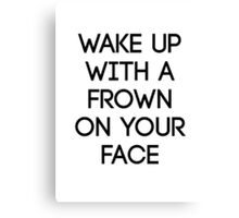 Wake Up With A Frown On Your Face Canvas Print