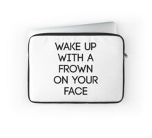 Wake Up With A Frown On Your Face Laptop Sleeve