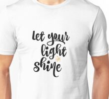 Quote: Let Your Light Shine Unisex T-Shirt