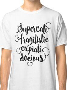 SUPERCALIFRAGILISTICEXPIALIDOCIOUS! Classic T-Shirt
