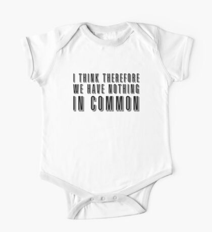 I think therefore we have nothing in common One Piece - Short Sleeve