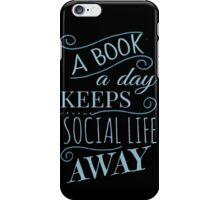 a book a day keeps social life away iPhone Case/Skin