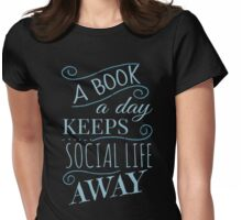 a book a day keeps social life away Womens Fitted T-Shirt