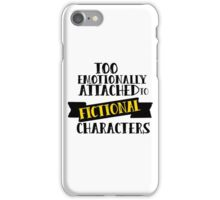 Too attached to fictional characters iPhone Case/Skin