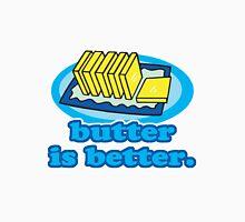 Funny Butter Is Better Humor For Butter Lovers Unisex T-Shirt