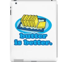 Funny Butter Is Better Humor For Butter Lovers iPad Case/Skin
