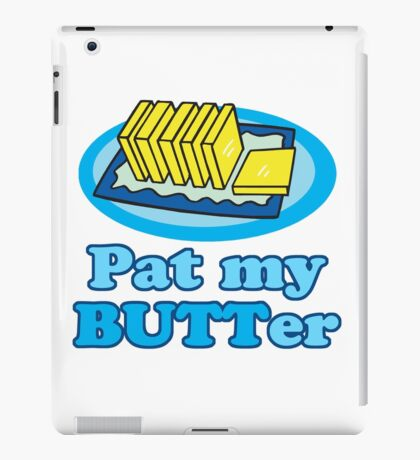 Pat My Butt Butter Funny Food Design Pun iPad Case/Skin