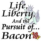 Funny Life Liberty And The Pursuit Of Bacon Food Humor Design by doonidesigns
