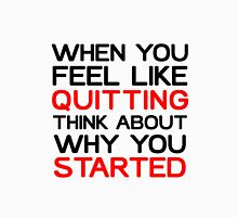 When You Feel Like Quitting Think About Why You Started Quote T-Shirt