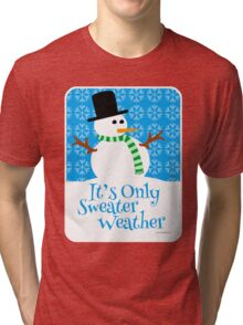 Only Sweater Weather Tri-blend T-Shirt