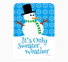 Only Sweater Weather Unisex T-Shirt