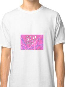 30 Days! Classic T-Shirt