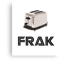 Frak! A Toaster! Canvas Print