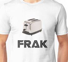 Frak! A Toaster! Unisex T-Shirt