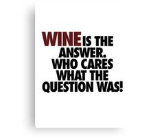 WINE IS THE ANSWER. Canvas Print