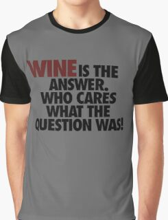 WINE IS THE ANSWER. Graphic T-Shirt