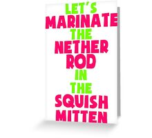 Let's Marinate the Nether Rod in the Squish Mitten Greeting Card