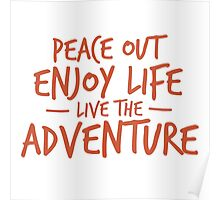 Peace Out Enjoy Life Live the Adventure - ORANGE Poster