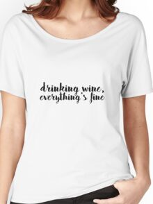 Drinking Wine, Everything's Fine Women's Relaxed Fit T-Shirt