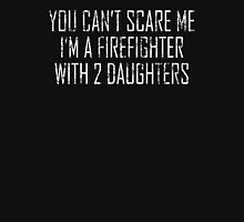 You Can't Scare Me I'm A Firefighter With 2 Daughters Firefighter Mom Unisex T-Shirt