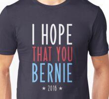 I hope that you Bernie Unisex T-Shirt
