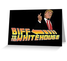 Biff To The White House Greeting Card