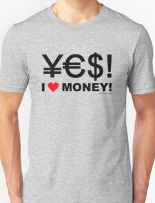 Yes! I love money!  T-Shirt