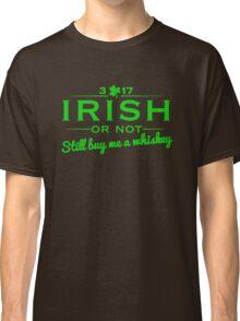 Irish or not - Buy me a whiskey Classic T-Shirt