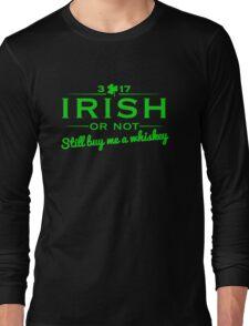 Irish or not - Buy me a whiskey Long Sleeve T-Shirt
