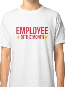 Employee Of The Month Funny Quote Classic T-Shirt