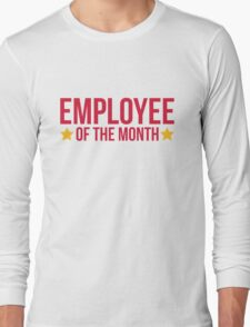 Employee Of The Month Funny Quote Long Sleeve T-Shirt