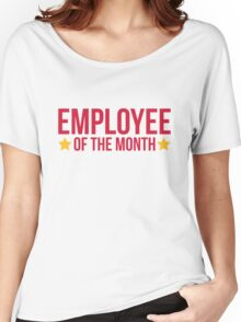 Employee Of The Month Funny Quote Women's Relaxed Fit T-Shirt