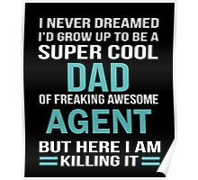 I NEVER DREAMED I'D GROW TO BE A SUPER COOL DAD OF FREAKING AWESOME AGENT BUT HERE I AM KILLING IT Poster