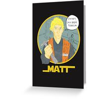 Matt The Radar Technician Greeting Card