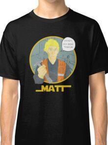 Matt The Radar Technician Classic T-Shirt