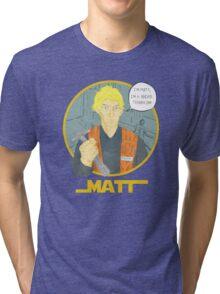 Matt The Radar Technician Tri-blend T-Shirt