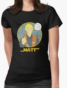 Matt The Radar Technician Womens Fitted T-Shirt