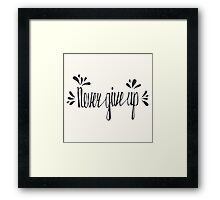 Never give up. Inspirational quote Framed Print