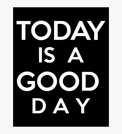 Today is a good day Photographic Print